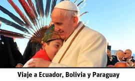 Visita del papa Francisco a Ecuador, Bolivia y Paraguay 5-13 julio 2015