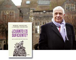 Robert Skidelsky y su libro ¿Cuánto es suficiente?