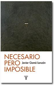 Necesario pero imposible, de Javier Gomá