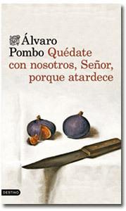 Quédate con nosotros, Señor, porque atardece, libro de Álvaro Pombo, Destino