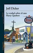 La verdad sobre el caso Harry Quebert, novela de Joël Dicker, Alfaguara