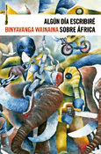Algún día escribiré sobre África, novela de Binyavanga Wainaina, Sexto Piso