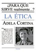 ¿Para qué sirve realmente la ética?, libro de Adela Cortina, Paidós