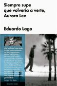 Siempre supe que volvería a verte, Aurora Lee, novela de Eduardo Lago, Malpaso