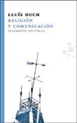 Religión y comunicación, libro de Lluís Duch, Fragmenta Editorial
