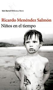 Niños en el tiempo, novela de Ricardo Menéndez Salmón, Seix Barral