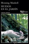 Huesos en el jardín, Henning Mankell, Tusquets Editores