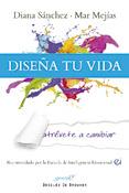 Diseña tu vida, atrévete a cambiar, Diana Sánchez y Mar Mejías, Desclée De Brouwer