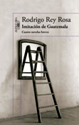 Imitación de Guatemala, Rodrigo Rey Rosa, Alfaguara