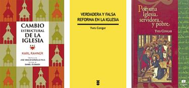 Cambio estructural de la Iglesia, de Karl Rahner, Verdadera y falsa reforma en la Iglesia, de Congar, y Por una Iglesia servidora y pobre, de Congar
