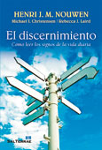 El discernimiento. Cómo leer los signos de la vida diaria - Henri J. M. Nouwen / Michael J. Christensen / Rebecca J. Laird