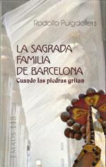 La sagrada familia de Barcelona. Cuando las piedras gritan - Rodolfo Puigdollers
