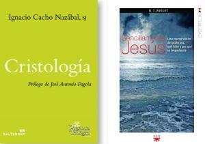 Cristología, Ignacio Cacho Nazábal, SJ (Sal Terrae) y Sencillamente Jesús, N. T. Wright (PPC)