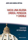 Hacia una Iglesia creída, pensada y creíble. Lecciones de Eclesiología  Autor: Marciano Vidal