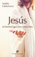 Jesús, el hombre que ama como Dios, Teófilo Cabestrero (Desclée de Brouwer)