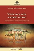 Señor, roca mía, escucha mi voz. Lectura continua y concatenada de Salmos 1-30  Autor: Enrique Sanz Giménez-Rico