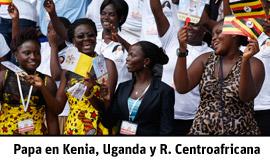 Especial web Noticias, discursos sobre viaje papa Francisco a Kenia, Uganda y República Centroafricana 25-30 noviembre 2015