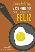 Gastronomía para aprender a ser feliz, libro de Antonio Rodríguez, Desclée De Brouwer