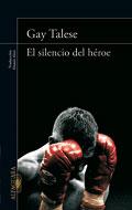 El silencio del héroe, Gay Talese (Alfaguara)