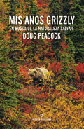 Mis años Grizzly, Doug Peacock (Errata Naturae)