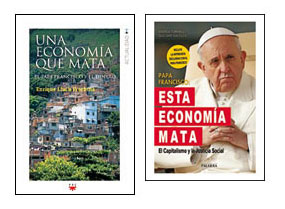 Una economía que mata, Enrique Lluch Frechina (PPC) y Papa Francisco: esta economía mata, Andrea Tornielli y Giacomo Galeazzi (Palabra)