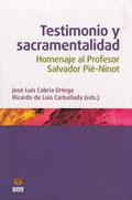 Testimonio y sacramentalidad. Homenaje al profesor Salvador Pié-Ninot, José Luis Cabria Ortega y Ricardo de Luis Carballada (San Esteban)