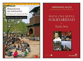 eregrinos de confianza. El camino de comunión de Taizé, Hermano Alois (PPC) y Hacia una nueva solidaridad. Taizé, hoy, Hermano Alois (Sal Terrae)