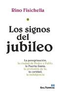 Los signos del jubileo. La peregrinación, la ciudad de Pedro y Pablo, la Puerta Santa, la profesión de fe, la caridad la indulgencia, Rino Fisichela (Sal Terrae)