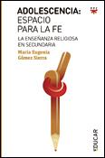 Adolescencia: espacio para la fe, un libro de María Eugenia Gómez Sierra, PPC