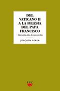 Del Vaticano II a la Iglesia del papa Francisco. Cincuenta años de posconcilio,  Joaquín Perea (PPC)