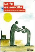 La fe es sencilla, José María Avendaño Perea (Narcea)