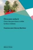 Ética para seducir, un libro de Francisco José Alarcos Martínez, Herder Editorial