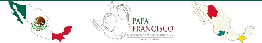 viaje del papa Francisco a México noticias discursos homilías fotos
