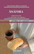 Anáfora. Aproximación a la Plegaria eucarística, José Manuel Bernal Llorente (Verbo Divino)