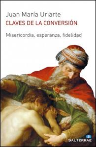 Claves de la conversión. Misericordia, esperanza, fidelidad, Juan María Uriarte (Sal Terrae)
