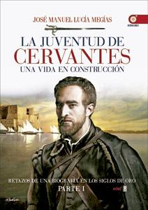La juventud de Cervantes, libro-biografía de José Manuel Lucía Megías, Edaf