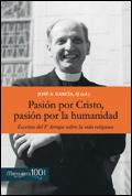 Pasión por Cristo, pasión por la humanidad. Escritos del P. Arrupe sobre la vida religiosa, José A. García, SJ (ed.) (Mensajero)