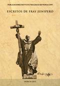 Escritos de Fray Junípero Serra, Pedro Riquelme Oliva (coord.), Publicaciones del Instituto Teológico de Murcia OFM