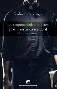 La responsabilidad ética en el ministerio sacerdotal (Roberto Noriega), Desclée De Brouwer