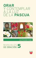 Orar y contemplar a la luz de la Pascua, Luis Fernando Crespo (PPC)