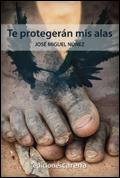 'Te protegerán mis alas', José Miguel Núñez (Ediciones Carena)