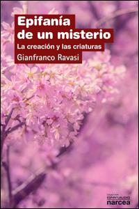 Epifanía de un misterio. La creación y las criaturas, Gianfranco Ravasi (Narcea)