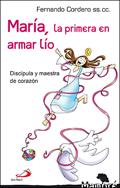 'María, la primera en armar lío. Discípula y maestra de corazón', Fernando Cordero, SS.CC. (San Pablo)