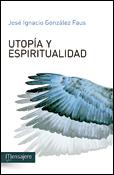 Utopía y espiritualidad, José Ignacio González Faus, Mensajero