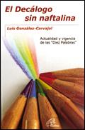 """El Decálogo sin naftalina. Actualidad y vigencia de las """"Diez Palabras"""", Luis González-Carvajal (Paulinas)"""