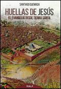 Huellas de Jesús. El Evangelio desde Tierra Santa, libro de Santiago Quemada, Rialp