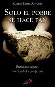 Solo el pobre se hace pan, libro de Carlos María Antunes, San Pablo