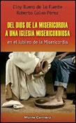 Del Dios de la misericordia a una Iglesia misericordiosa, libro de Eloy Bueno de la Fuente y Roberto Calvo, Monte Carmelo