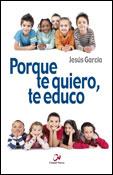 Porque te quiero te educo, libro de Jesús García, Ciudad Nueva