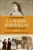 La Madre Maravillas. Del palacio al convento, Álvaro Marañón, La Esfera de los Libros